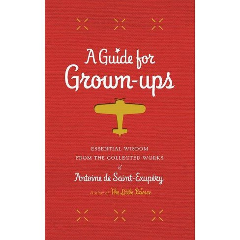 A Guide for Grown-Ups - (Little Prince) by  Antoine De Saint-Exupery (Hardcover) - image 1 of 1