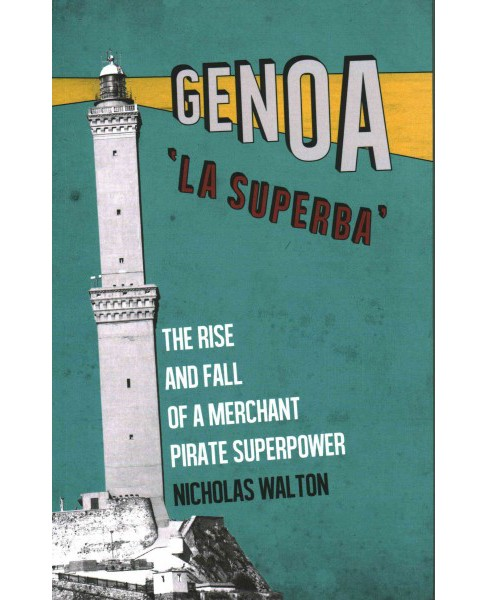 Genoa, 'La Superba' : The Rise and Fall of a Merchant Pirate Superpower (Paperback) (Nicholas Walton) - image 1 of 1