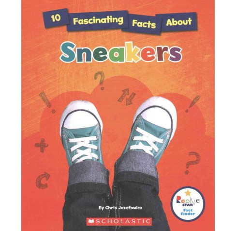 10 Fascinating Facts About Sneakers (Paperback) (Chris Jozefowicz) - image 1 of 1