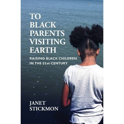 To Black Parents Visiting Earth - by  Janet Christine Stickmon (Paperback)