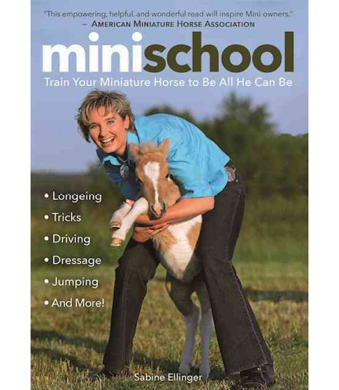 Mini School : Train Your Miniature Horse to Be All He Can Be (Reprint) (Paperback) (Sabine Ellinger) - image 1 of 1