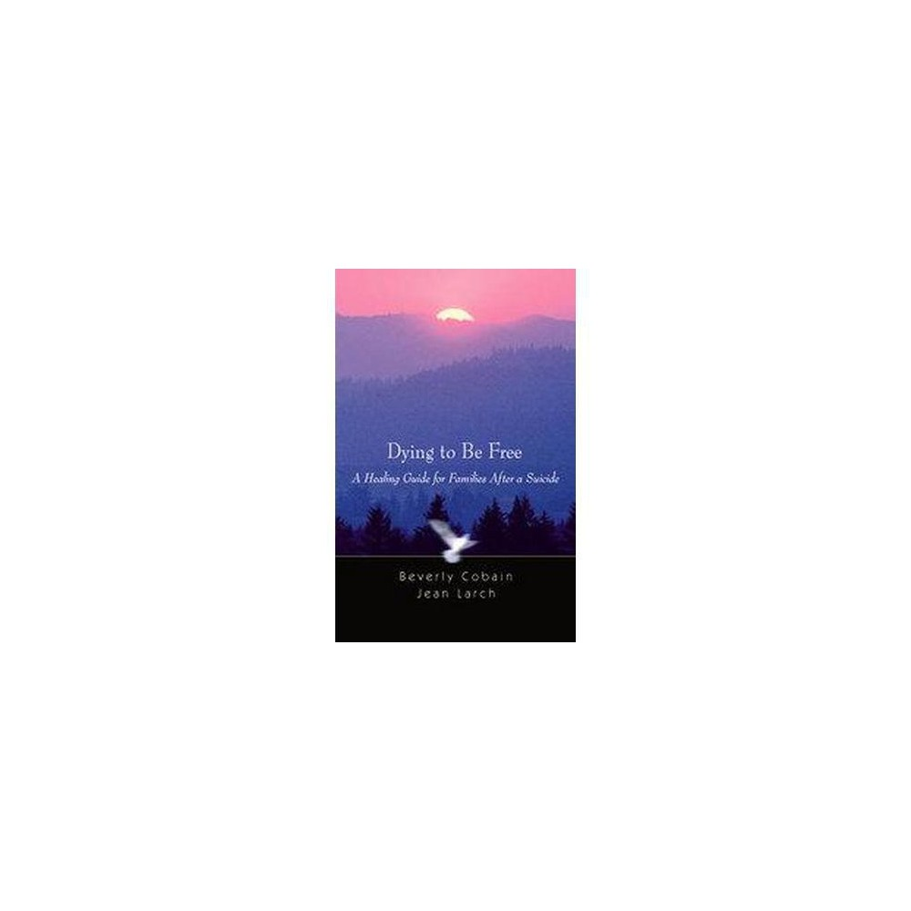 Dying to Be Free : A Healing Guide for families after a Suicide (Paperback) (Bev Cobain)