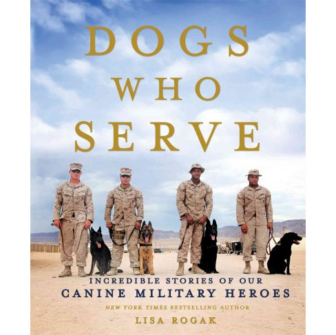 Dogs Who Serve : Incredible Stories of Our Canine Military Heroes (Paperback) (Lisa Rogak) - image 1 of 1