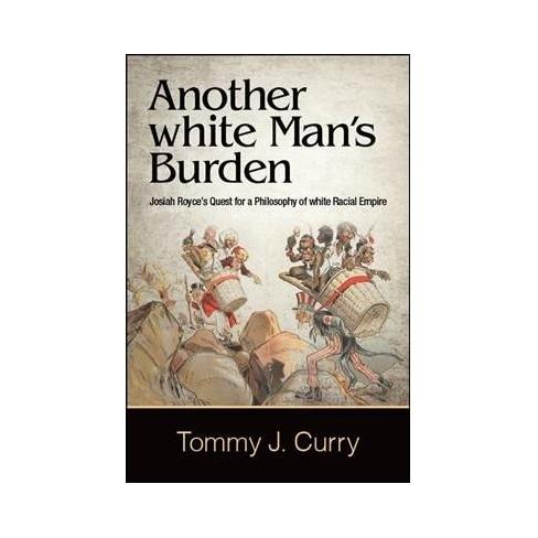 Another White Mans Burden Josiah Royces Quest For A Philosophy