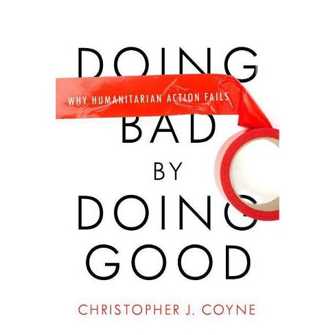 Doing Bad by Doing Good - by  Christopher J Coyne (Paperback) - image 1 of 1
