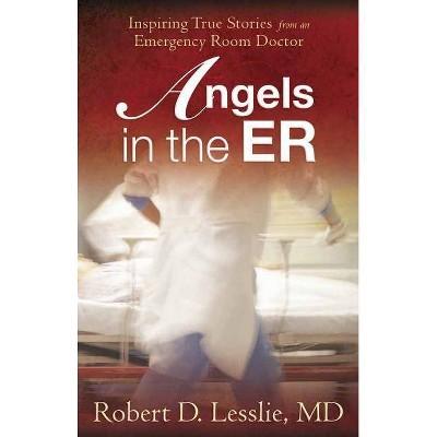 Angels in the ER - by  Robert D Lesslie (Paperback)