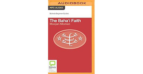 The Baha'i Faith ( Bolinda Beginner Guides) (Unabridged) (Compact Disc) - image 1 of 1