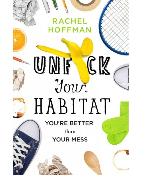 Un Your Habitat : You're Better Than Your Mess (Hardcover) (Rachel Hoffman) - image 1 of 1