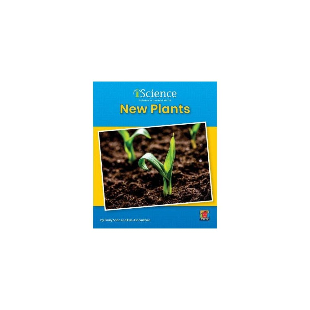 New Plants - (Iscience: Level A) by Emily Sohn (Hardcover)