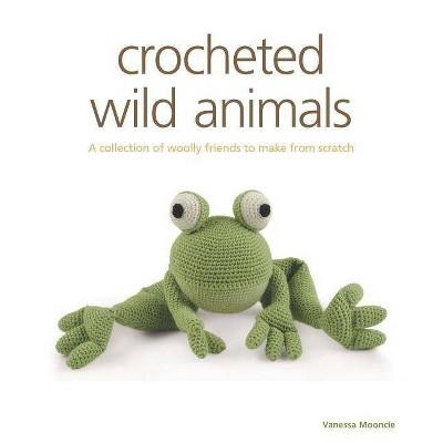 Crocheted Wild Animals - by Vanessa Mooncie (Paperback)