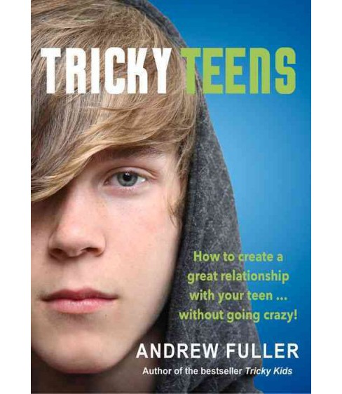 Tricky Teens : How to create a great relationship with your teen...without going crazy! (Paperback) - image 1 of 1