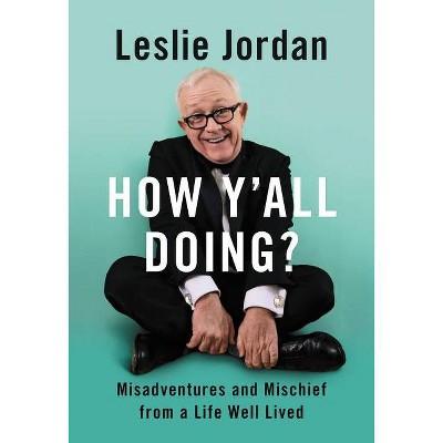 How Y'All Doing? - by Leslie Jordan (Hardcover)