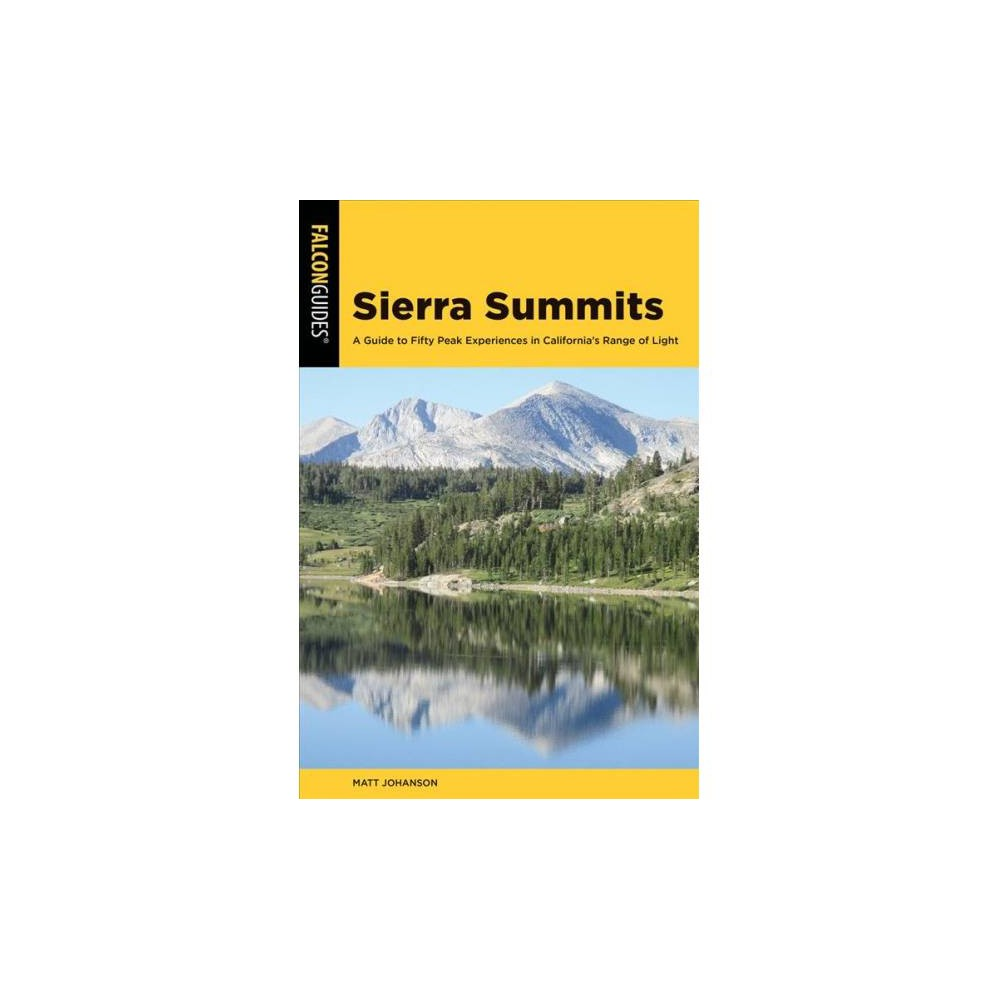 Sierra Summits : A Guide to Fifty Peak Experiences in California's Range of Light - (Paperback)