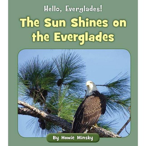The Sun Shines on the Everglades - (Hello, Everglades!) by  Howie Minsky (Paperback) - image 1 of 1