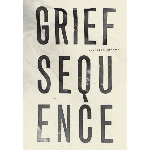 Grief Sequence - by  Prageeta Sharma (Paperback) - image 1 of 1