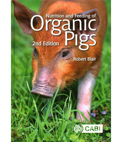 Nutrition and Feeding of Organic Pigs (Hardcover) (Robert Blair) - image 1 of 1