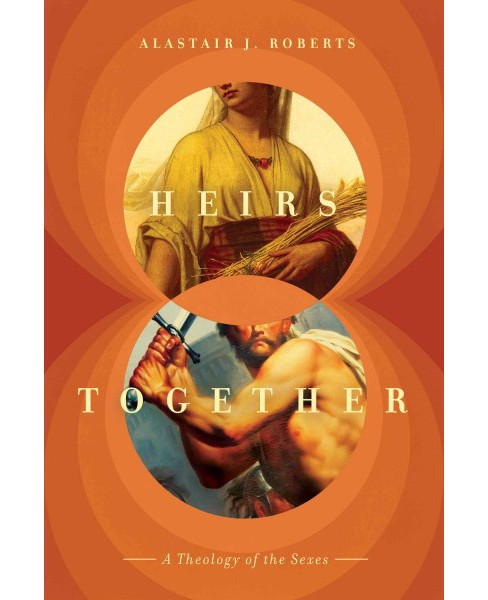 Heirs Together : A Theology of the Sexes (Hardcover) (Alastair Roberts) - image 1 of 1