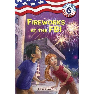 Capital Mysteries #6: Fireworks at the FBI - (Capital Mysteries (Quality)) by  Ron Roy (Paperback)