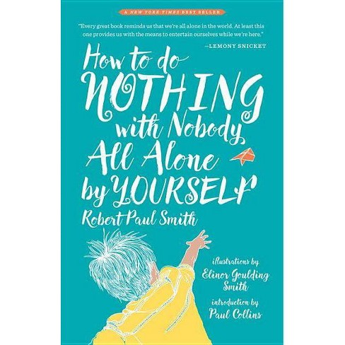 How to Do Nothing with Nobody All Alone by Yourself - by  Robert Paul Smith (Paperback) - image 1 of 1