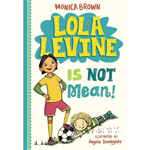 Lola Levine Is Not Mean! - by  Monica Brown (Paperback) - image 1 of 1