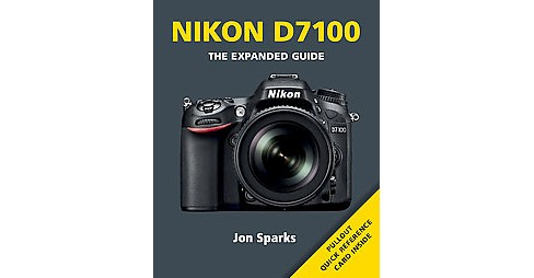 Nikon D7100 : The Expanded Guide (Paperback) (Jon Sparks) - image 1 of 1