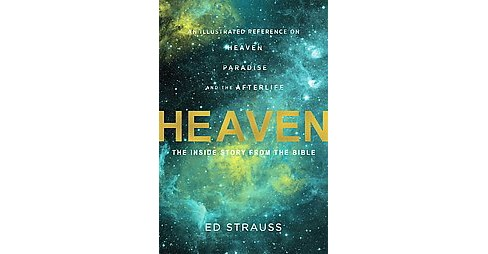Heaven : The Inside Story from the Bible: An Illustrated Reference on Heaven, Paradise, and the - image 1 of 1