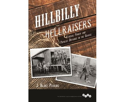 Hillbilly Hellraisers : Federal Power and Populist Defiance in the Ozarks -  (Hardcover) - image 1 of 1