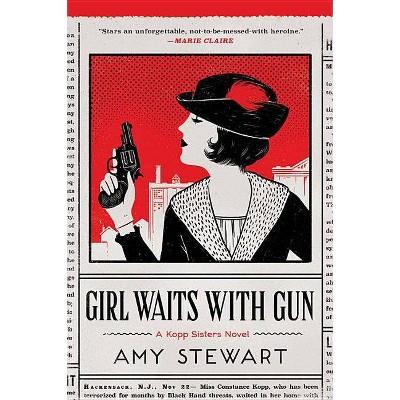 Girl Waits with Gun, 1 - (Kopp Sisters Novel) by  Amy Stewart (Paperback)