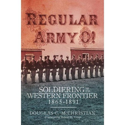 Regular Army O! - by  Douglas C McChristian (Paperback) - image 1 of 1