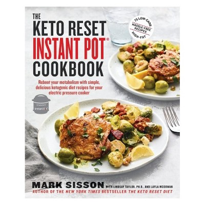 Keto Reset Instant Pot Cookbook : Reboot Your Metabolism With Simple, Delicious Ketogenic Diet Recipes