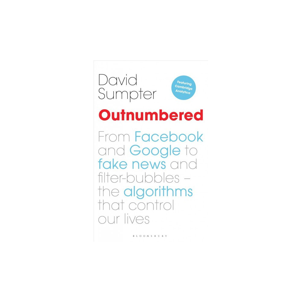 Outnumbered : From Facebook and Google to Fake News and Filter-Bubbles--The Algorithms That Control Our