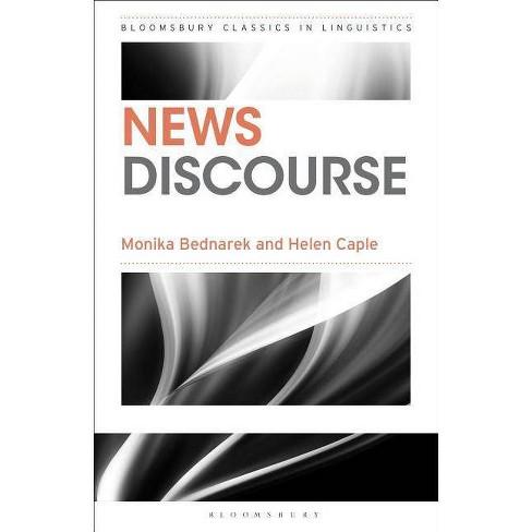 News Discourse - (Bloomsbury Classics in Linguistics) by  Monika Bednarek & Helen Caple (Paperback) - image 1 of 1