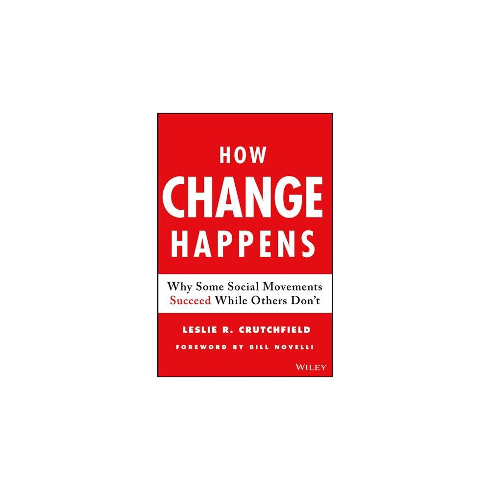 How Change Happens : Why Some Social Movements Succeed While Others Don't - (Hardcover) Discover how those who change the world do so with this thoughtful and timely book Why do some changes occur, and others don't? What are the factors that drive successful social and environmental movements, while others falter? How Change Happens examines the leadership approaches, campaign strategies, and ground-level tactics employed in a range of modern social change campaigns. The book explores successful movements that have achieved phenomenal impact since the 1980s—tobacco control, gun rights expansion, Lgbt marriage equality, and acid rain elimination. It also examines recent campaigns that seem to have fizzled, like Occupy Wall Street, and those that continue to struggle, like gun violence prevention and carbon emissions reduction. And it explores implications for movements that are newly emerging, like Black Lives Matter. By comparing successful social change campaigns to the rest, How Change Happens reveals powerful lessons for changemakers who seek to impact society and the planet for the better in the 21st century. Author Leslie Crutchfield is a writer, lecturer, social impact advisor, and leading authority on scaling social innovation. She is Executive Director of the Global Social Enterprise Initiative (Gsei) at Georgetown University's McDonough School of Business, and co-author of two previous books, Forces for Good and Do More than Give. She serves as a senior advisor with Fsg, the global social impact consulting firm. She is frequently invited to speak at nonprofit, philanthropic, and corporate events, and has appeared on shows such as Abc News Now and Npr, among others. She is an active media contributor, with pieces appearing in The Washington Post. Fortune.com, Cnn/Money and Harvard Business Review.com. Examines why some societal shifts occur, and others don't Illustrates the factors that drive successful social and environmental movements Looks at the approaches, strategies, and tactics that changemakers employ in order to effect widescale change Whatever cause inspires you, advance it by applying the must-read advice in How Change Happens—whether you lead a social change effort, or if you're tired of just watching from the outside and want to join the fray, or if you simply want to better understand how change happens, this book is the place to start.