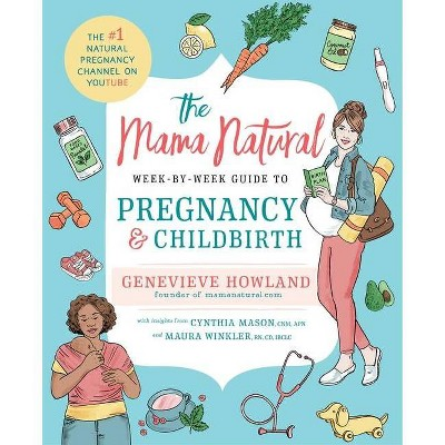 The Mama Natural Week-By-Week Guide to Pregnancy and Childbirth - by  Genevieve Howland (Paperback)