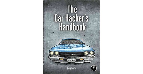 Car Hacker's Handbook : A Guide for the Penetration Tester (Paperback) (Craig Smith) - image 1 of 1
