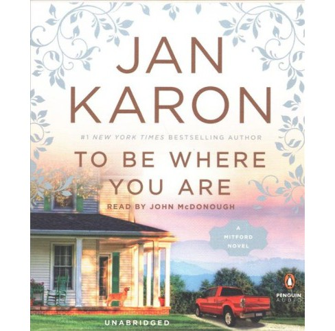To Be Where You Are -  Unabridged (Mitford) by Jan Karon (CD/Spoken Word) - image 1 of 1