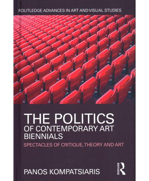 Politics of Contemporary Art Biennials : Spectacles of Critique, Theory and Art (Hardcover) (Panos - image 1 of 1