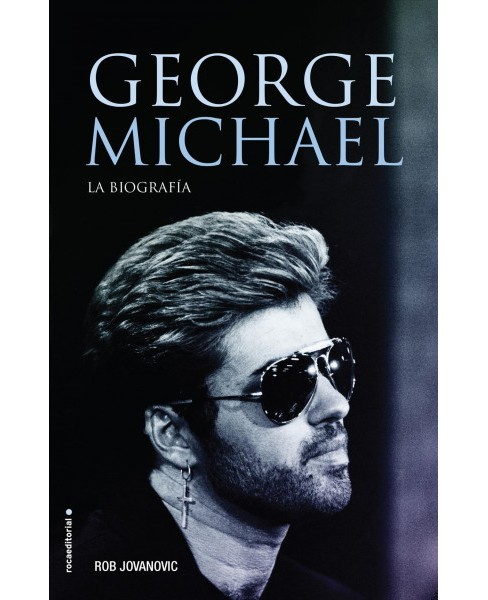 George Michael : La Biografía / The Biography (Hardcover) (Rob Jovanovic) - image 1 of 1