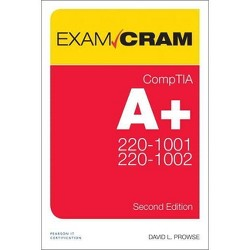 Comptia A+ Core 1 (220-1001) and Core 2 (220-1002) Exam Cram - (Exam Cram (Pearson)) by  David L Prowse