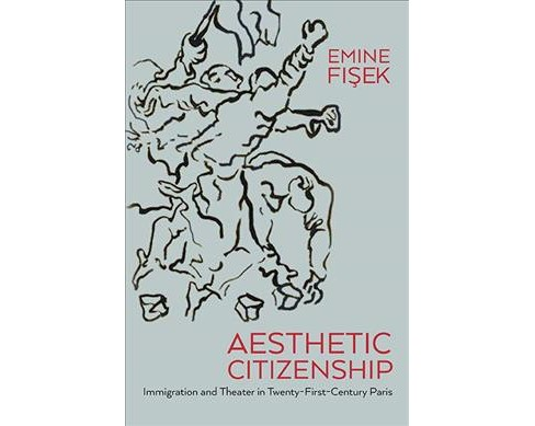 Aesthetic Citizenship : Immigration and Theater in Twenty-first-century Paris -  (Hardcover) - image 1 of 1