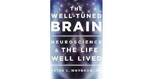 Well-Tuned Brain : Neuroscience and the Life Well Lived (Hardcover) (M.D. Peter C. Whybrow) - image 1 of 1