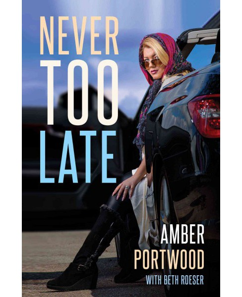 Never Too Late -  Reprint by Amber Portwood (Paperback) - image 1 of 1