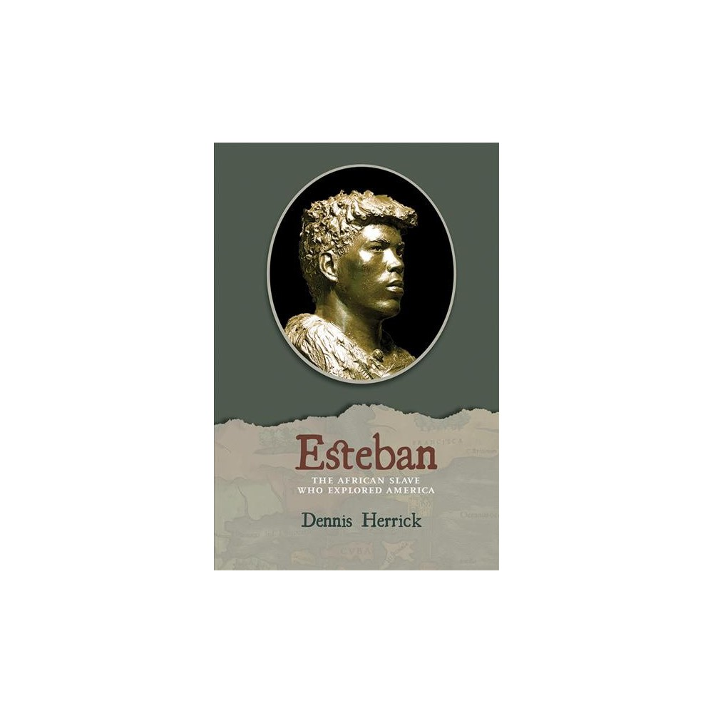 Esteban : The African Slave Who Explored America - by Dennis Herrick (Hardcover)