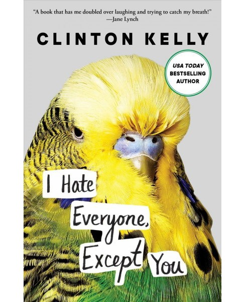 I Hate Everyone, Except You -  Reprint by Clinton Kelly (Paperback) - image 1 of 1
