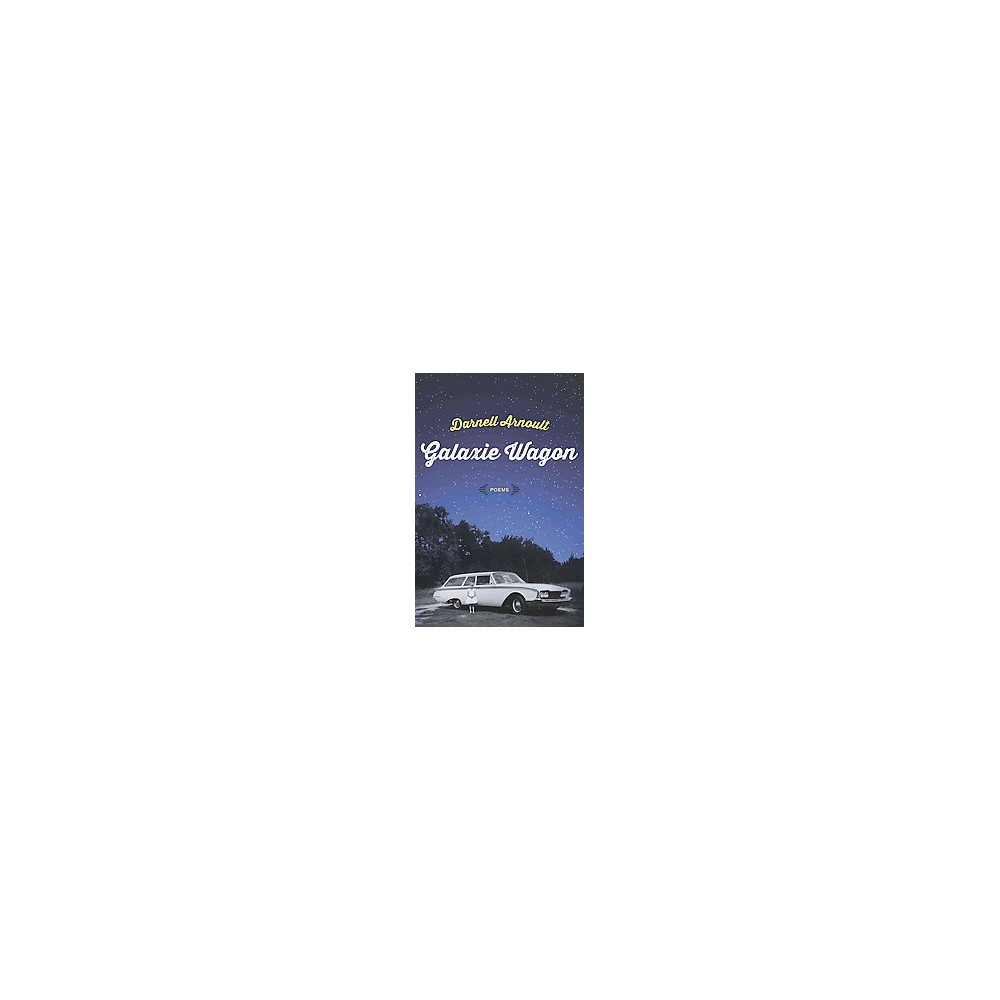 Galaxie Wagon : Poems (Paperback) (Darnell Arnoult)