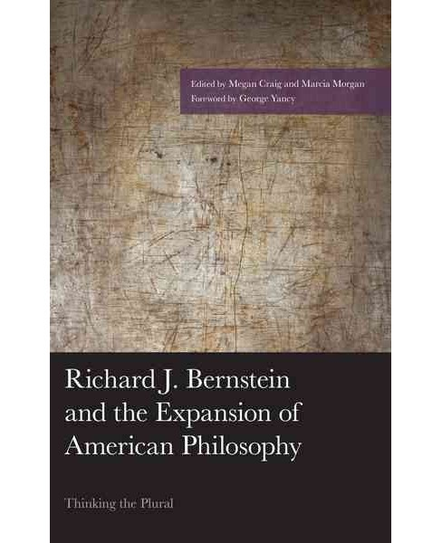 Richard J. Bernstein and the Expansion of American Philosophy : Thinking the Plural (Hardcover) - image 1 of 1