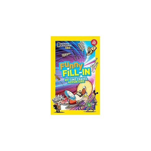 My Time Travel Adventure - (National Geographic Kids Fill-In) (Paperback) - image 1 of 1