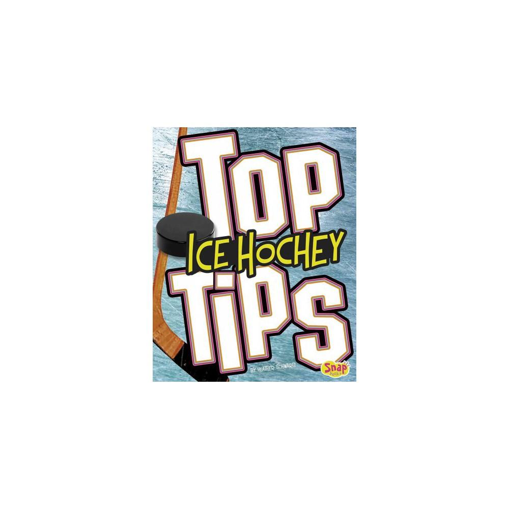Top Ice Hockey Tips (Paperback) (Heather E. Schwartz)