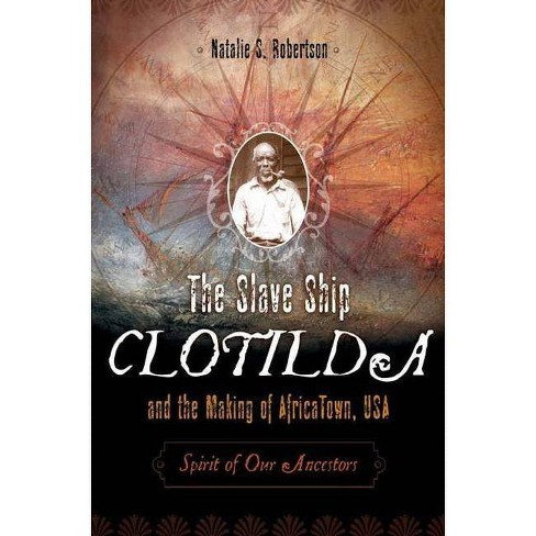 The Slave Ship Clotilda and the Making of AfricaTown, USA - by  Natalie Robertson (Hardcover) - image 1 of 1