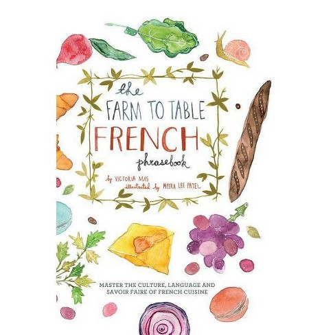 The Farm to Table French Phrasebook - by  Victoria Mas (Hardcover) - image 1 of 1